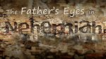 The Father's Eyes in Nehemiah - Center Screen