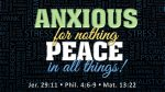 Anxioud for nothing - Peace in all things! Jer 29:11 + Phil 4:6-9 + Mat 13:22