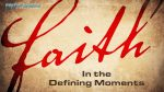 faith in the defining moment