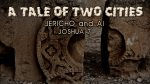 A Tale of Two Cities - Jericho and AI (Joshua 7)