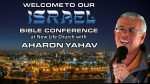 Welcome to Our Israel Bible Conference at New Life Church with Aharon Yahav